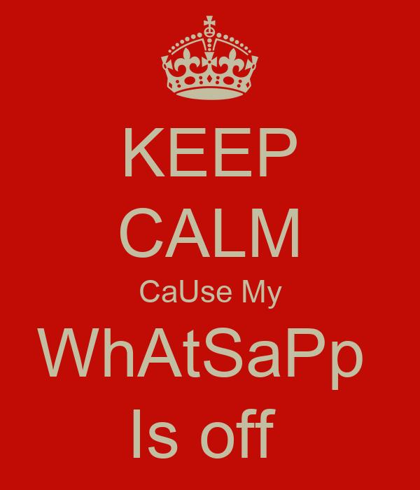 keep calm cause my whatsapp is off poster keep calm o