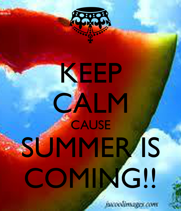 KEEP CALM CAUSE SUMMER IS COMING!! - KEEP CALM AND CARRY ON Image Generator