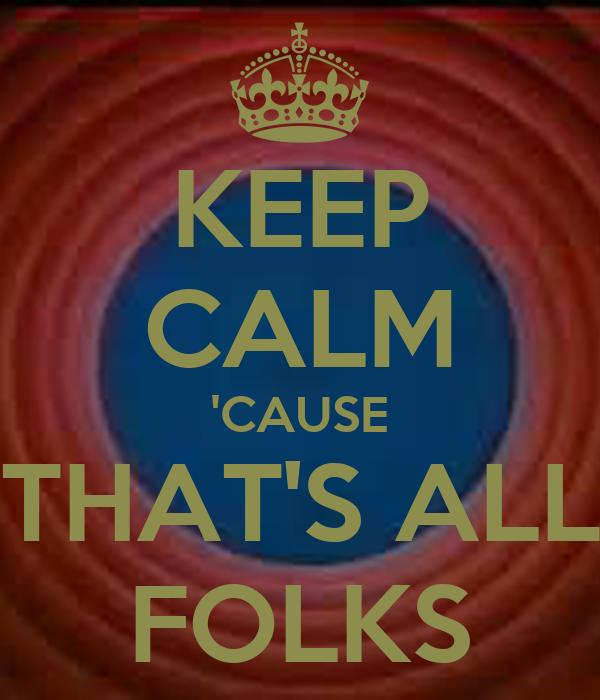 keep calm cause thats all folks poster xxx keep calm