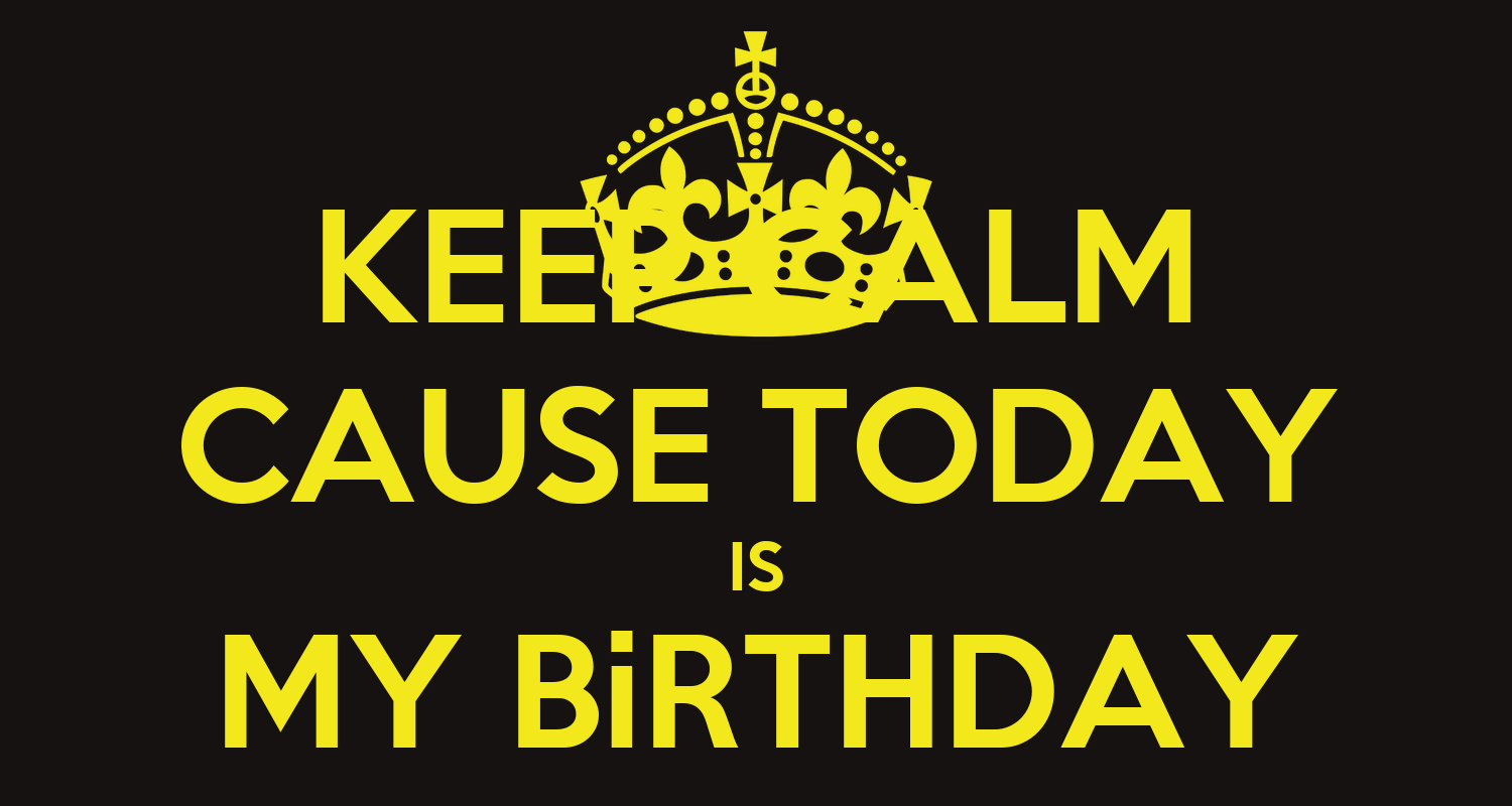 KEEP CALM CAUSE TODAY IS MY BiRTHDAY - KEEP CALM AND CARRY ON Image ...: www.keepcalm-o-matic.co.uk/p/keep-calm-cause-today-is-my-birthday-49