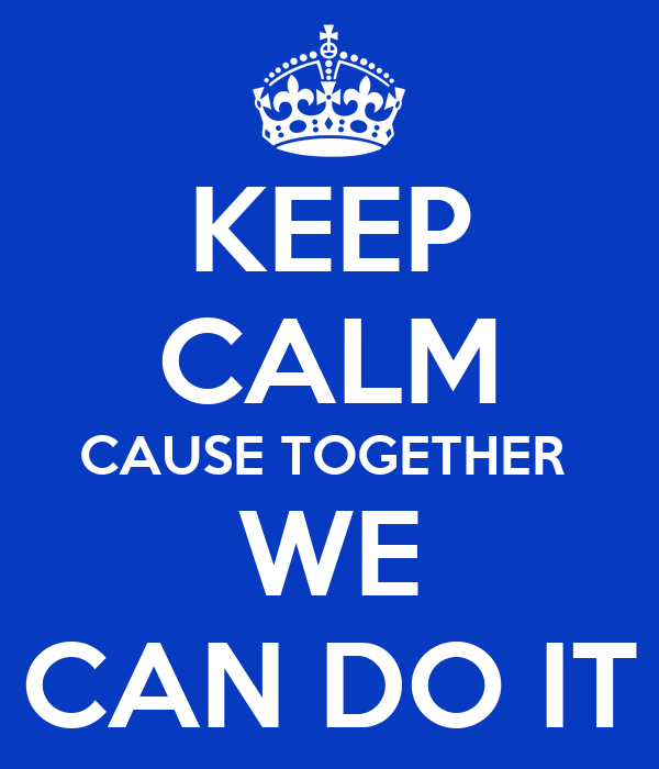 Keep Calm Cause Together We Can Do It Poster Juanito Keep Calm O