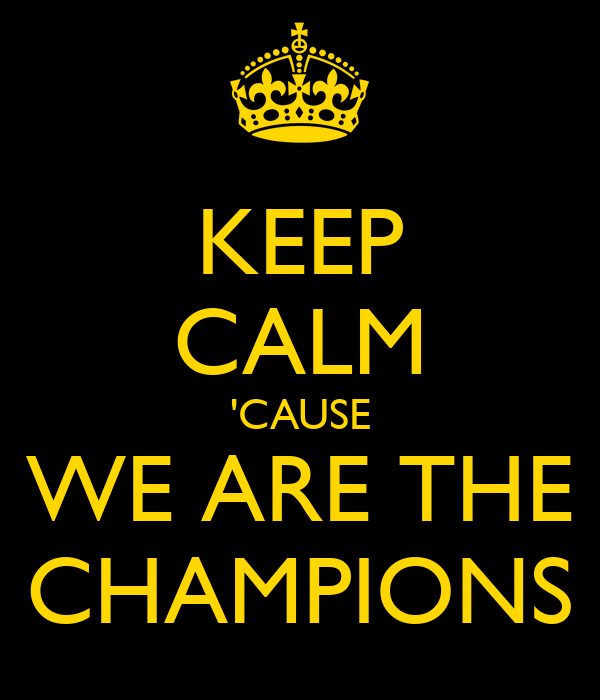 KEEP CALM 'CAUSE WE ARE THE CHAMPIONS Poster | Leon | Keep ...