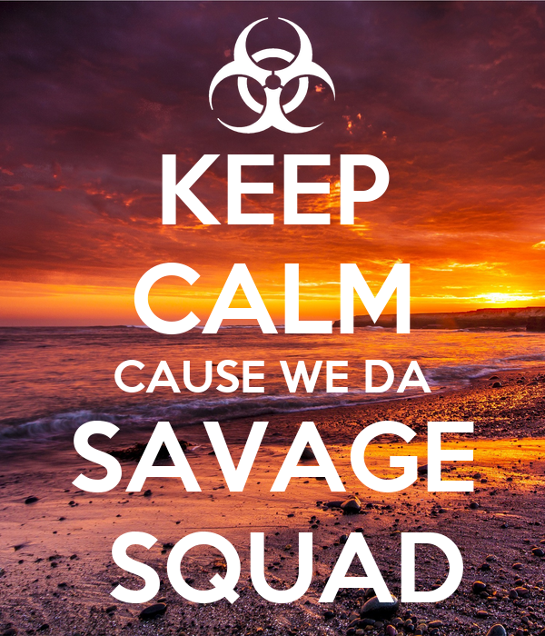 KEEP CALM CAUSE WE DA SAVAGE SQUAD Poster | Nick | Keep Calm-o-Matic