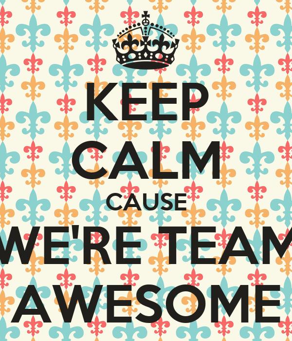KEEP CALM WE ARE TEAM AWESOME Poster | Blah | Keep Calm-o-Matic
