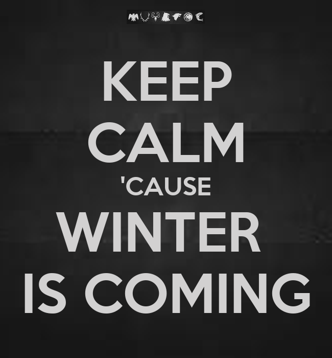 KEEP CALM CAUSE WINTER IS COMING - KEEP CALM AND CARRY ON Image Generator