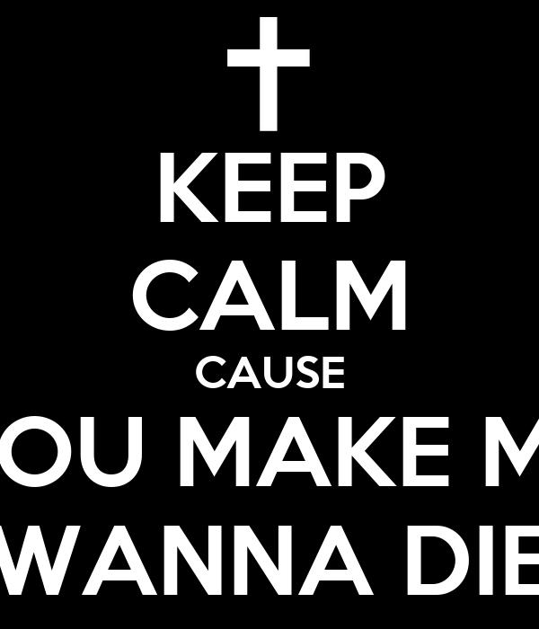 Wanna Die You make me wanna die I Wanna Die Wallpapers