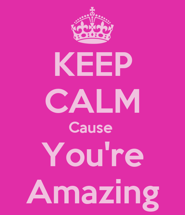 Your Amazing: KEEP CALM Cause You're Amazing Poster