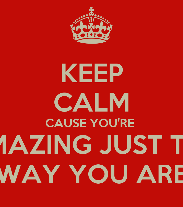 Your Amazing: KEEP CALM CAUSE YOU'RE AMAZING JUST THE WAY YOU ARE Poster
