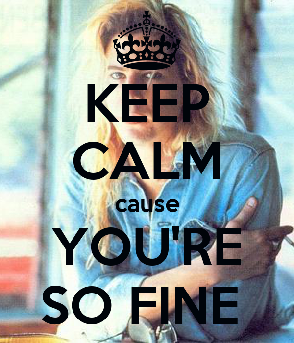 KEEP CALM Cause YOU'RE SO FINE Poster
