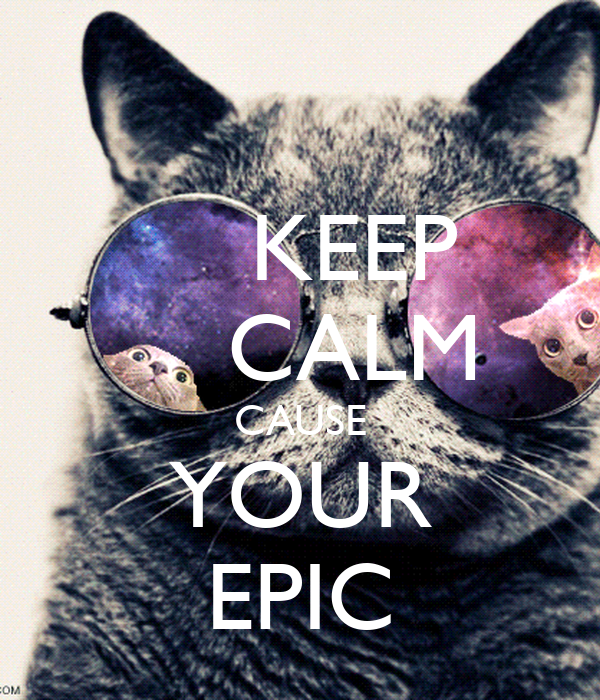 Keep calm cause your epic keep calm and carry on image for Epic house music