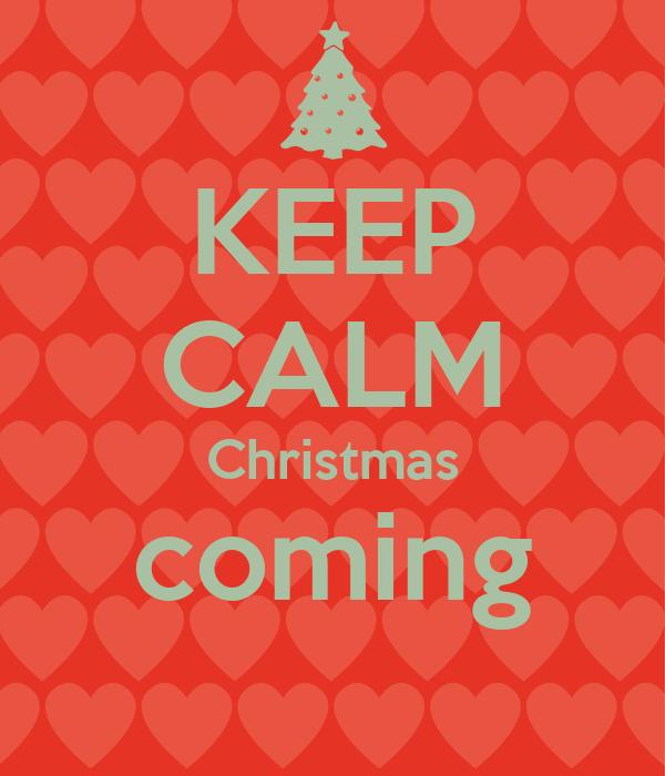 KEEP CALM Christmas Coming   KEEP CALM AND CARRY ON Image Generator
