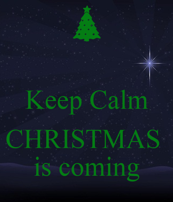 Wonderful KEEP CALM Christmas Coming   KEEP CALM AND CARRY ON Image Generator. Nobody  Has Voted For This Poster Yet. Why Dont You?