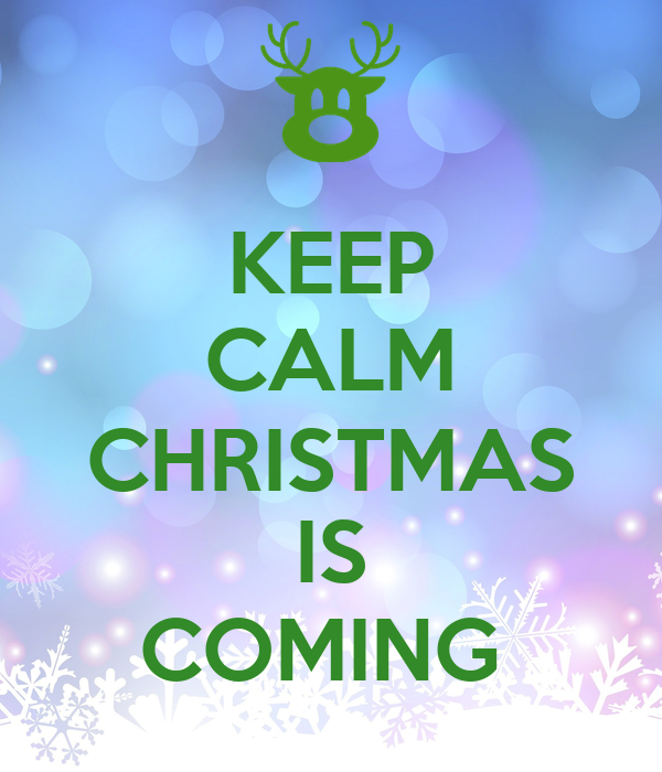 Perfect KEEP CALM CHRISTMAS IS COMING