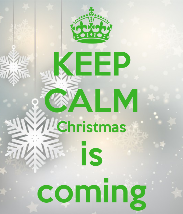 KEEP CALM Christmas Is Coming Poster Mir Keep Calm O Matic