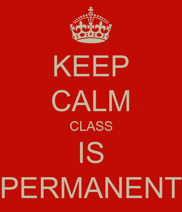 KEEP CALM CLASS IS PERMANENT - KEEP CALM AND CARRY ON Image