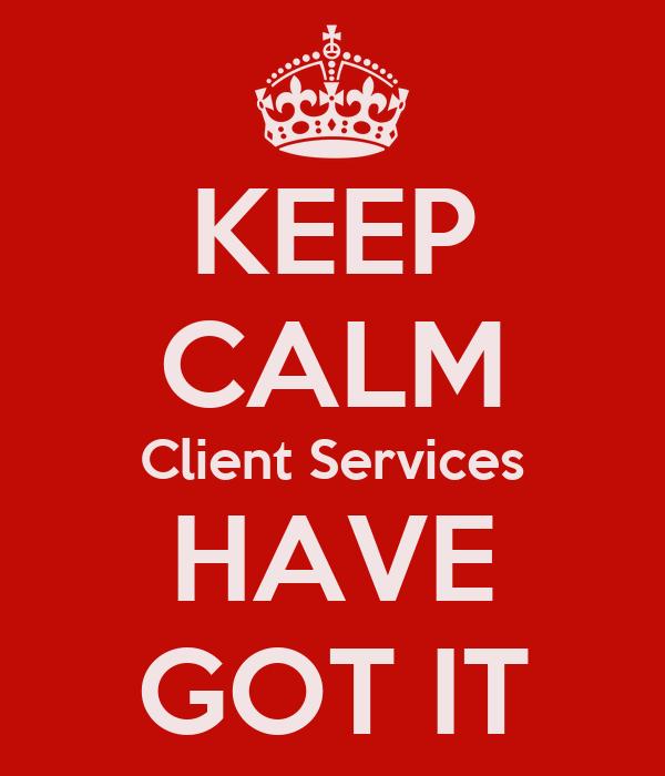 keep calm client services have got it poster claire. Black Bedroom Furniture Sets. Home Design Ideas