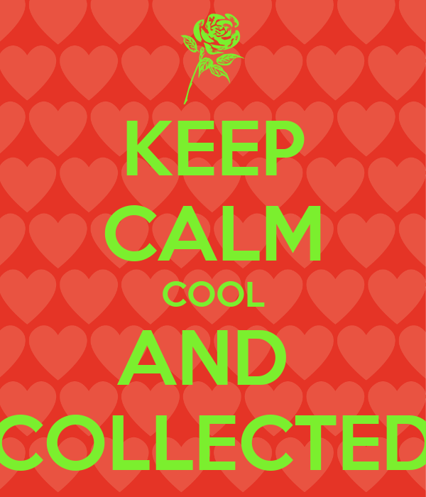 keep calm and collected keep calm cool and collected