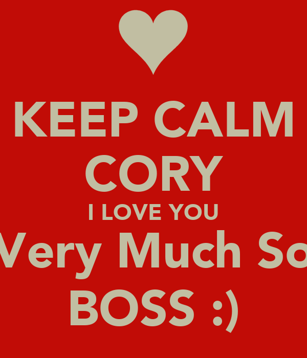 KEEP CALM CORY I LOVE YOU Very Much So BOSS :) Poster | Talese | Keep ...