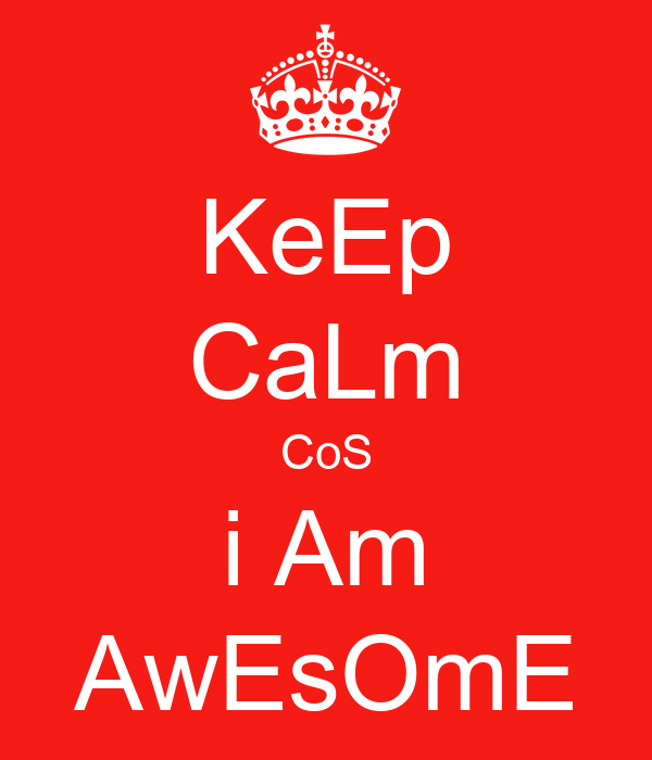 KeEp CaLm CoS i Am AwEsOmE - KEEP CALM AND CARRY ON Image Generator