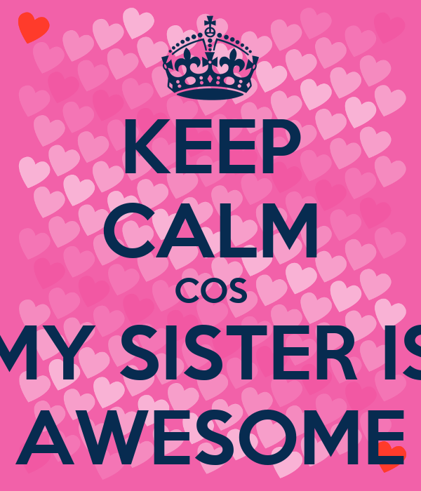 Keep Calm Cos My Sister Is Awesome Poster B Keep Calm