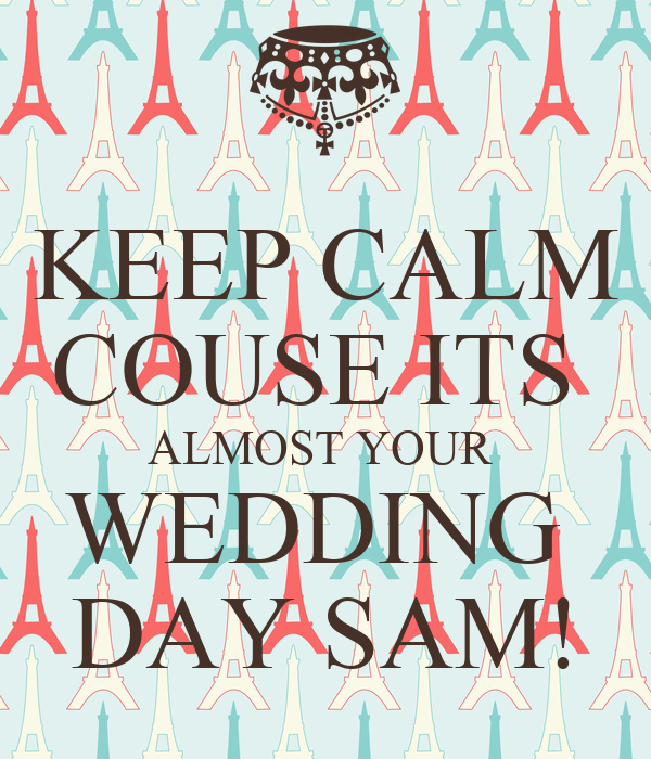Love Songs For Your Wedding Day By Instrumental Wedding: KEEP CALM COUSE ITS ALMOST YOUR WEDDING DAY SAM! Poster