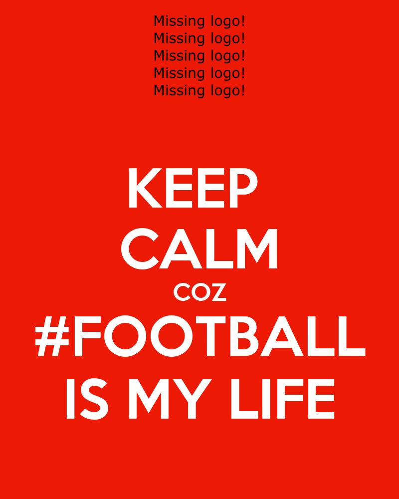 KEEP CALM COZ #FOOTBALL IS MY LIFE Poster   GEODAL   Keep ...