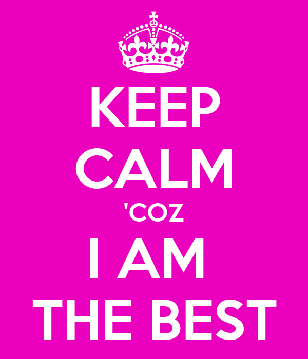 keep-calm-coz-i-am-the-best-2.png