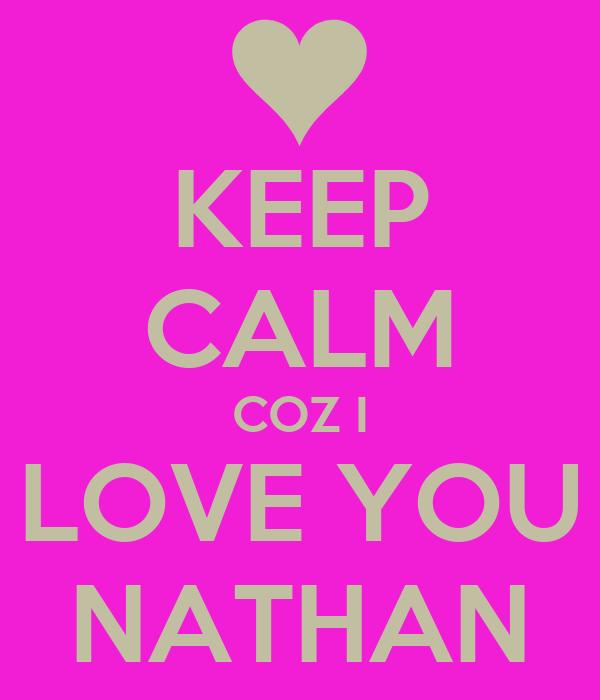 i Love Nathan Wallpaper Calm Coz i Love You Nathan