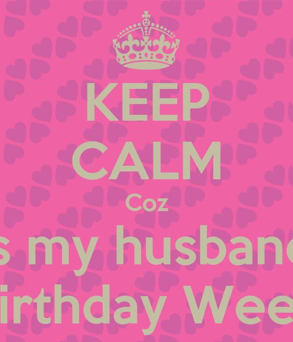 KEEP CALM Coz Its My Husbands Birthday Week