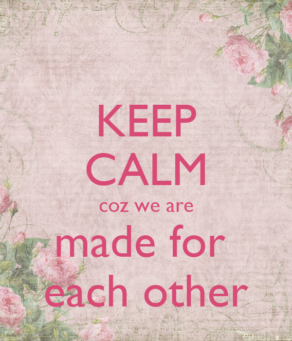 KEEP CALM Coz We Are Made For Each Other Poster