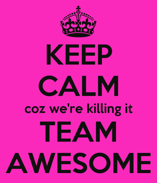 keep calm coz we re killing it team awesome poster
