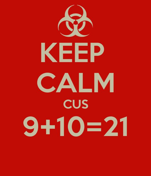 KEEP CALM CUS 9+10=21