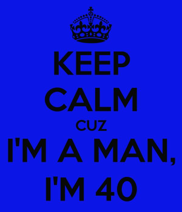 i m a man im 40