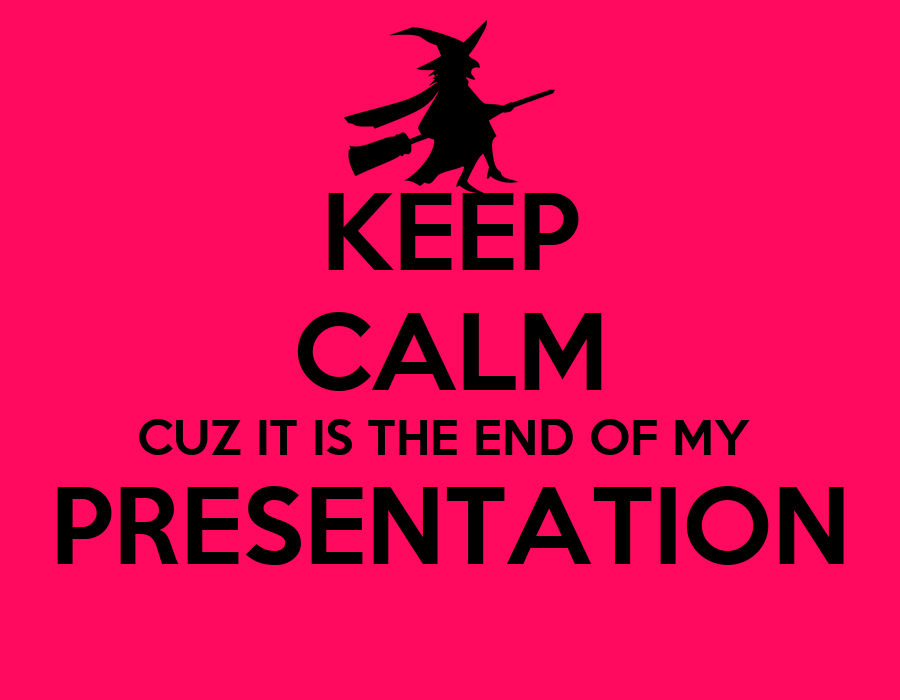 KEEP CALM CUZ IT IS THE END OF MY PRESENTATION Poster ...
