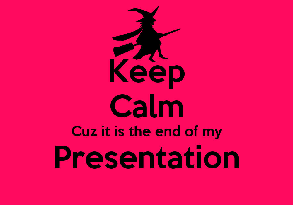 keep calm cuz it is the end of my presentation poster