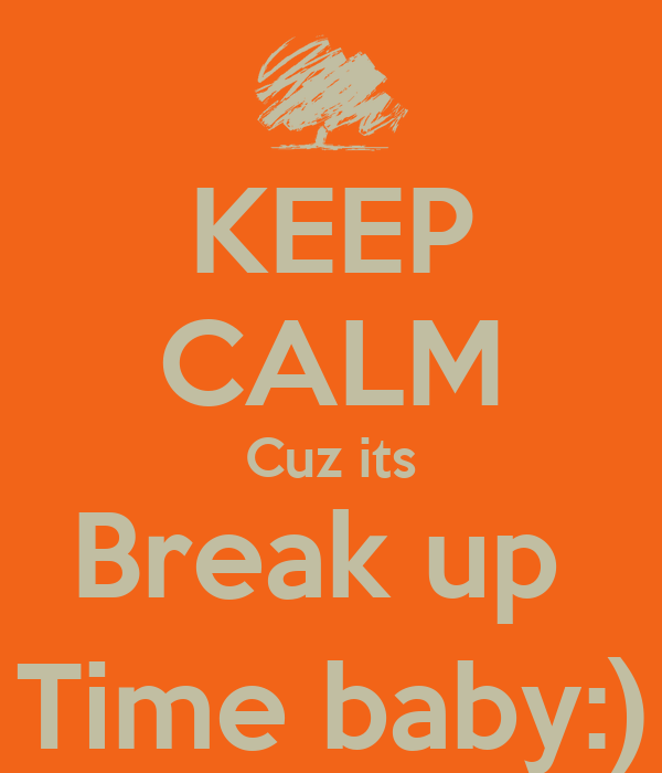 keep calm cuz its break up time baby poster me keep calm o matic. Black Bedroom Furniture Sets. Home Design Ideas