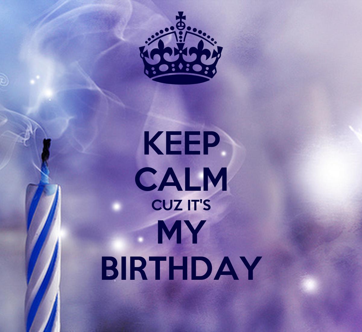 KEEP CALM CUZ IT'S MY BIRTHDAY Poster | Addison | Keep ...