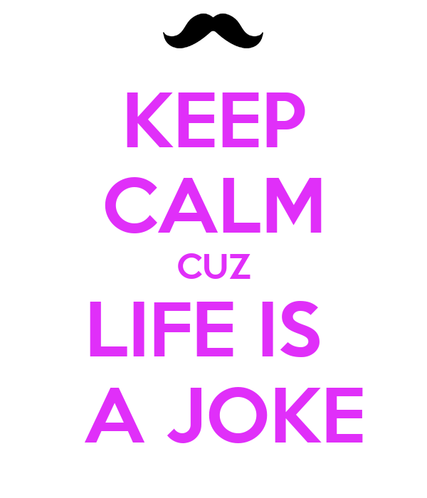 keep calm cuz life is a joke poster emeline keep calm. Black Bedroom Furniture Sets. Home Design Ideas
