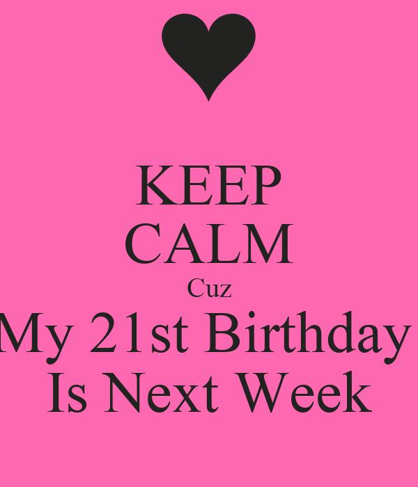 keep calm cuz my 21st birthday is next week poster aci keep calm