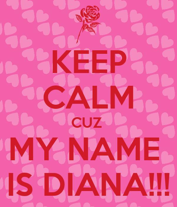 keep calm cuz my name is diana keep calm and carry on