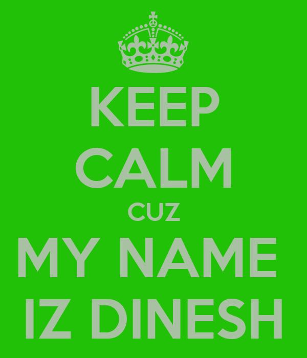 my Name Dinesh Calm Cuz my Name iz Dinesh