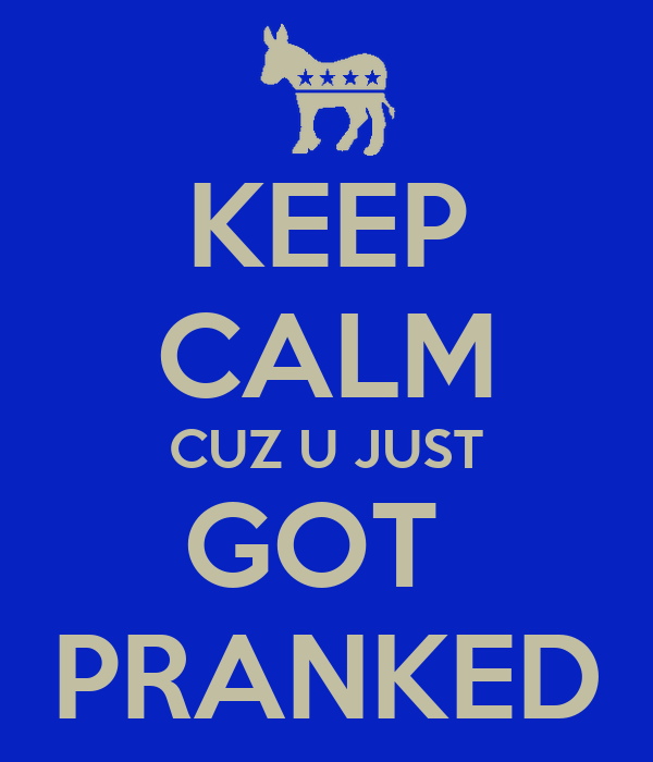 Keep Calm Cuz U Just Got Pranked Poster Uugfh Keep
