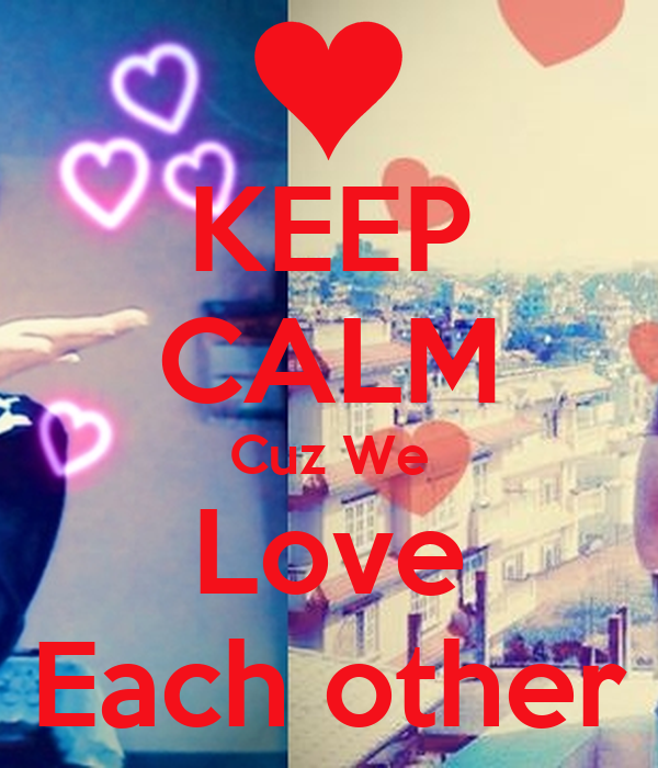 We Love Each Other: KEEP CALM Cuz We Love Each Other Poster