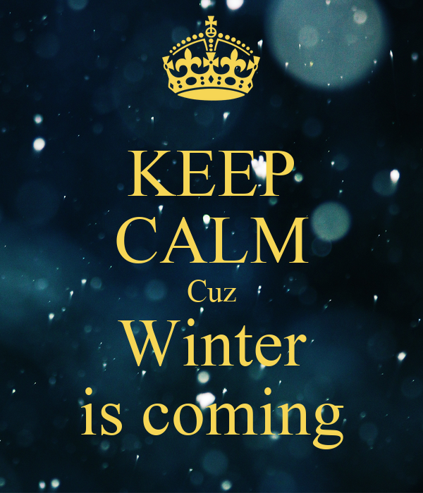 KEEP CALM Cuz Winter is coming - KEEP CALM AND CARRY ON Image Generator