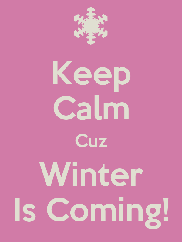 Keep Calm Cuz Winter Is Coming! Poster  lizmarie25  Keep Calm-o-Matic