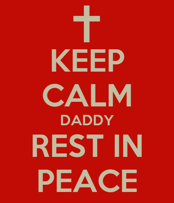 KEEP CALM DADDY REST IN PEACE