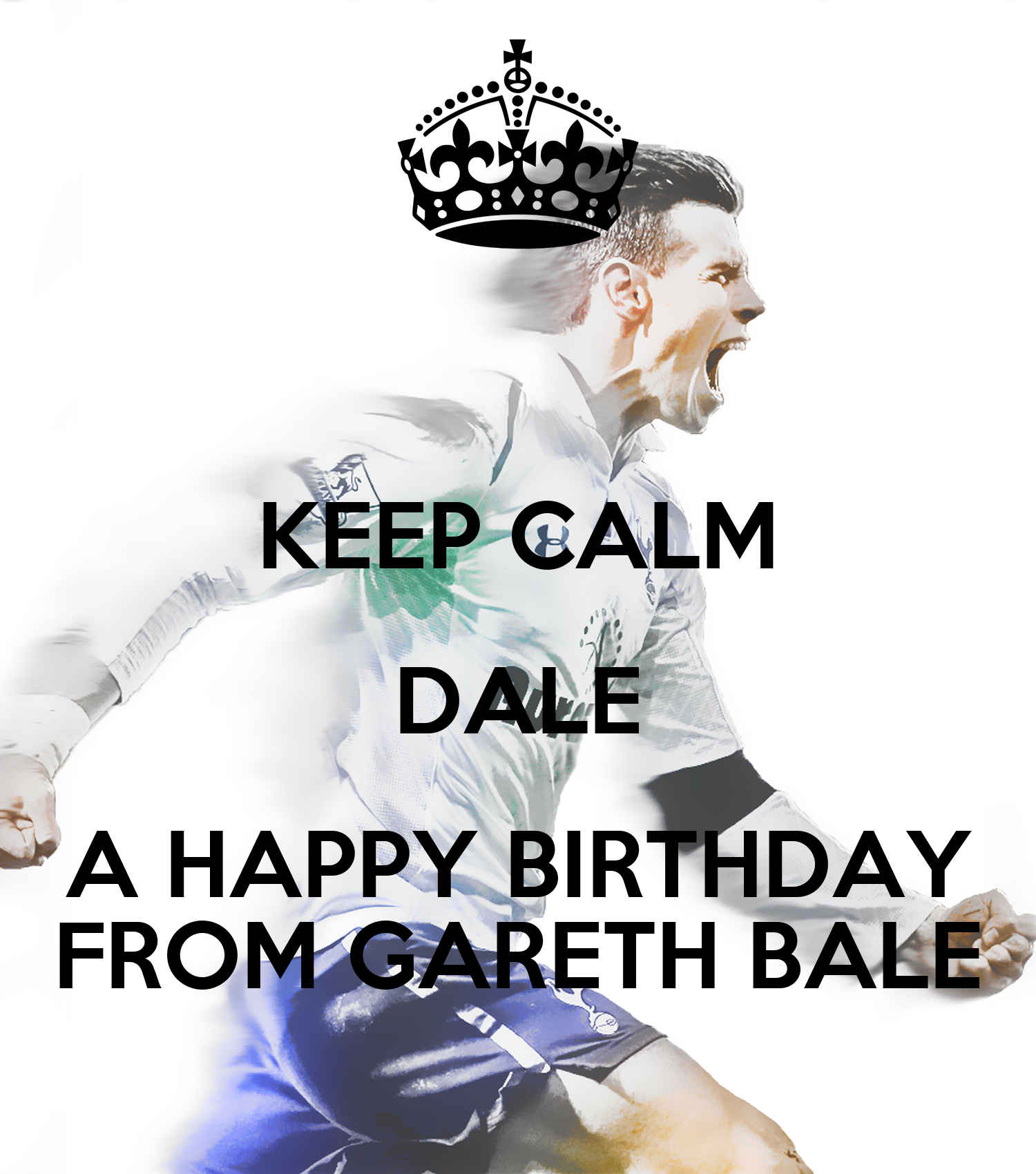 KEEP CALM DALE A HAPPY BIRTHDAY FROM GARETH BALE Poster