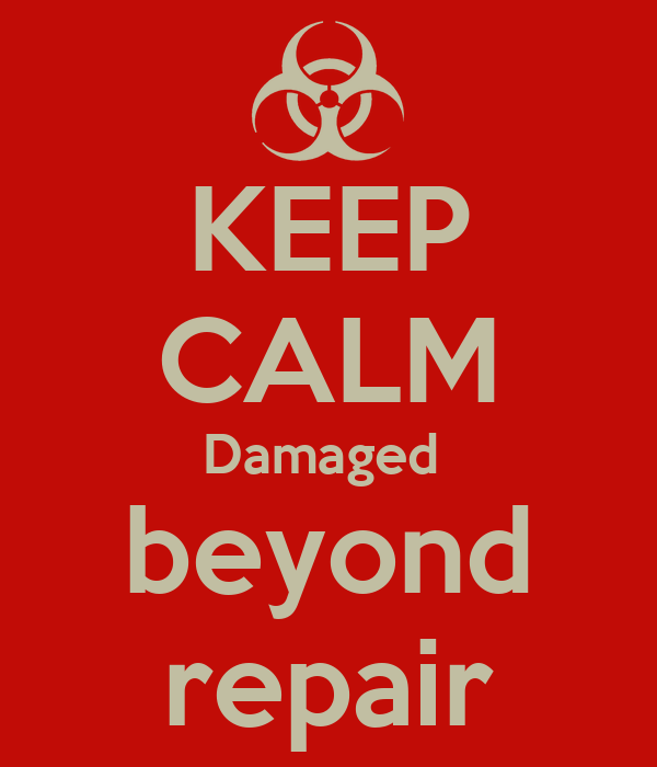 http://sd.keepcalm-o-matic.co.uk/i/keep-calm-damaged-beyond-repair.png