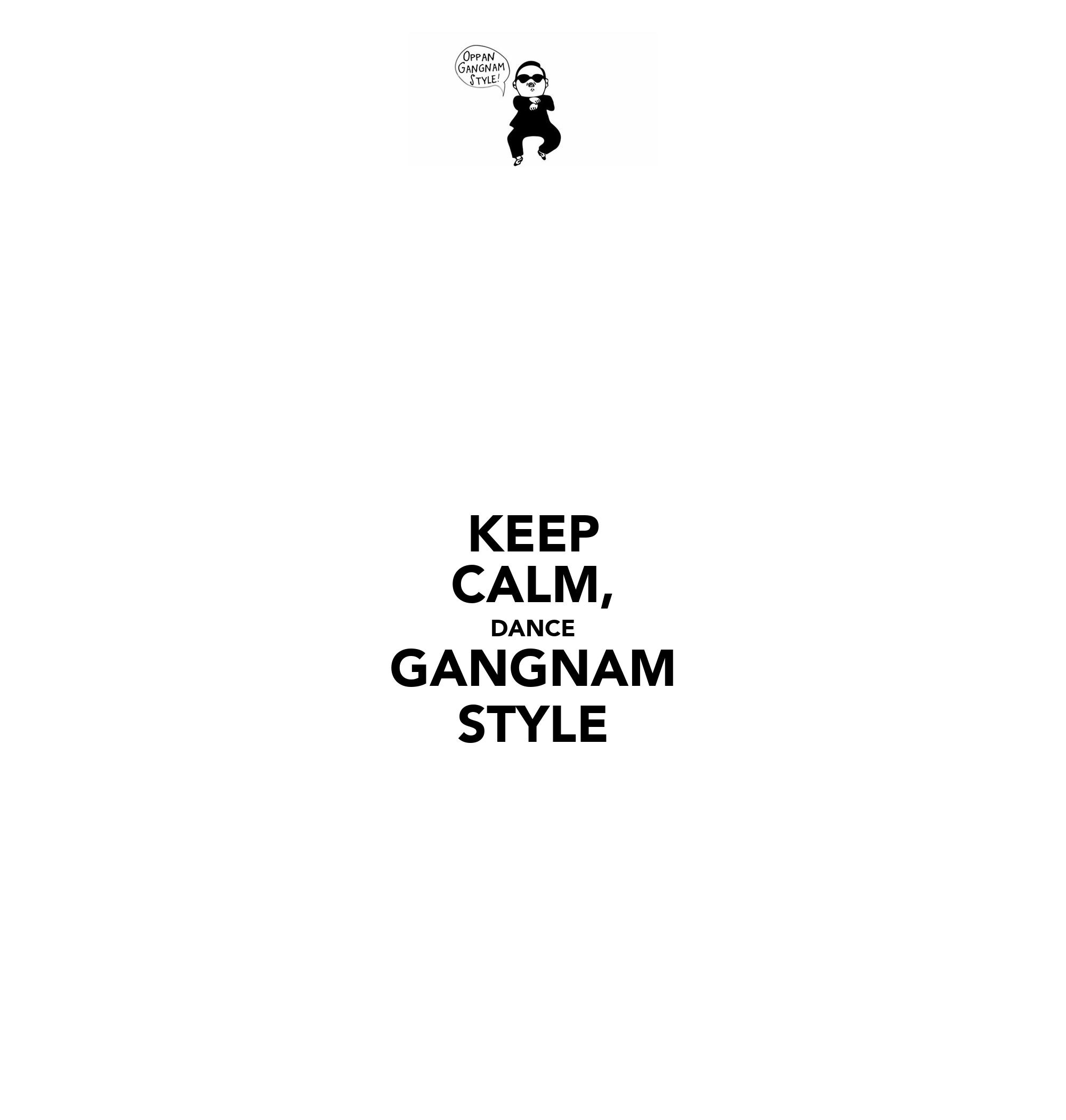 KEEP CALM, DANCE GANGNAM STYLE - KEEP CALM AND CARRY ON Image
