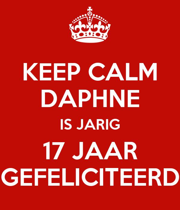 jarig 17 KEEP CALM DAPHNE IS JARIG 17 JAAR GEFELICITEERD Poster | marielle  jarig 17